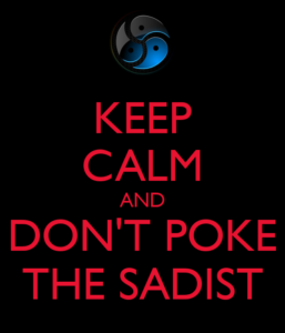 keep-calm-and-dont-poke-the-sadist-2